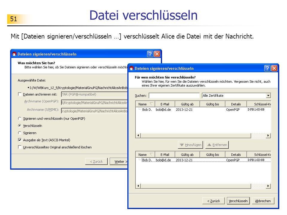 Datei verschlüsseln Mit [Dateien signieren/verschlüsseln …] verschlüsselt Alice die Datei mit der Nachricht.